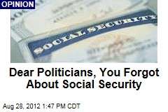 Dear Politicians, You Forgot About Social Security