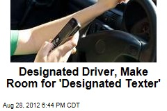 Designated Driver, Make Room for 'Designated Texter'