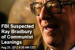 FBI Suspected Ray Bradbury of Communist Leanings