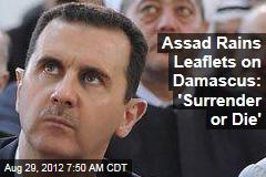Assad Rains Leaflets on Damascus: 'Surrender or Die'