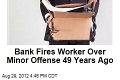 Bank Fires Worker Over Minor Offense 49 Years Ago
