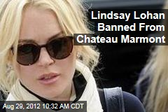 Lindsay Lohan Banned From Chateau Marmont