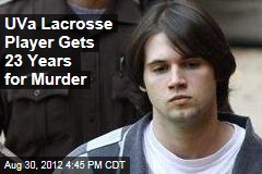 UVa Lacrosse Player Gets 23 Years for Murder