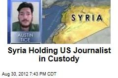 Syria Holding US Journalist in Custody
