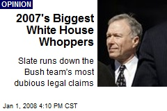 2007's Biggest White House Whoppers