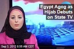 Egypt Agog as Hijab Debuts on State TV