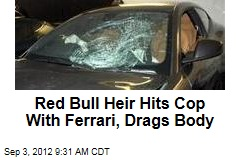 Red Bull Heir Hits Cop With Ferrari, Drags Body