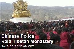 Chinese Cops Police Raid Tibetan Monastery
