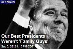 Our Best Presidents Weren't 'Family Guys'