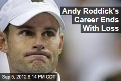 Andy Roddick's Career Ends With Loss