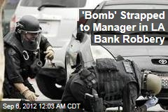 'Bomb' Strapped to Manager in LA Bank Robbery
