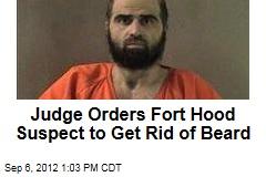 Judge Orders Fort Hood Suspect to Get Rid of Beard