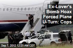 Ex-Lover's Bomb Hoax Forces Plane U-Turn: Cops
