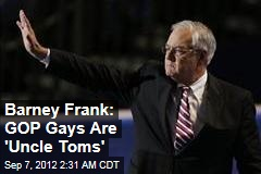 Barney Frank: GOP Gays Are 'Uncle Toms'