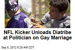 NFL Kicker Unloads Diatribe at Politician on Gay Marriage