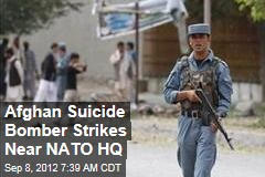 Afghan Suicide Bomber Strikes Near NATO HQ