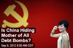 Is China Hiding Mother of All Debt Bombs?