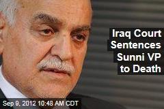Iraq Court Sentences Sunni VP to Death