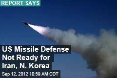 US Missile Defense Not Ready for Iran, N. Korea