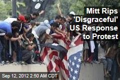 Mitt Rips 'Disgraceful' US Response to Protest