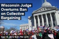 Wisconsin Judge Overturns Ban on Collective Bargaining