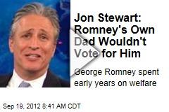 Jon Stewart: Romney's Own Dad Wouldn't Vote for Him