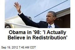 Obama in '98: 'I Actually Believe in Redistribution'