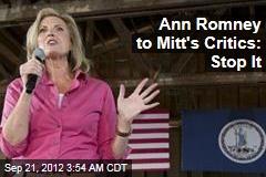 Ann Romney Tells Mitt's Critics to Stop It