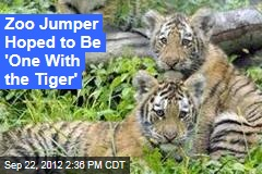 Zoo Jumper Hoped to Be 'One With the Tiger'