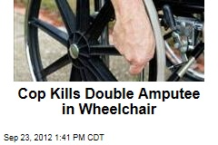Cop Kills Double Amputee in Wheelchair