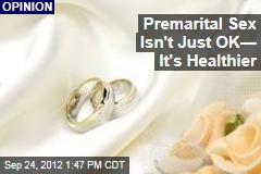 Premarital Sex Isn't Just OK— It's Healthier