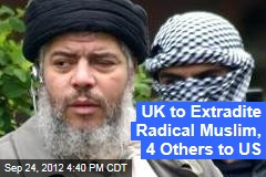 UK to Extradite Radical Muslim, 4 Others to US