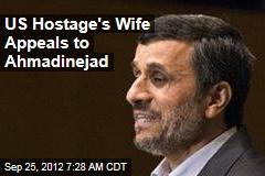US Hostage's Wife Appeals to Ahmadinejad