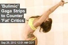 'Bulimic' Gaga Strips to Counter 'Fat' Critics