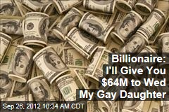 Billionaire: I'll Give You $64M to Wed My Gay Daughter