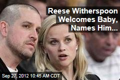 Reese Witherspoon Welcomes Baby, Names Him...