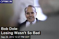 Bob Dole: Losing Wasn't So Bad