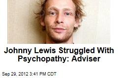 Johnny Lewis Struggled With Psychopathy: Advisor