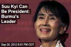 Suu Kyi Can Be President: Burma's Leader