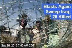 Blasts Again Sweep Iraq; 26 Killed