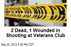 2 Dead, 1 Wounded in Shooting at Veterans Club