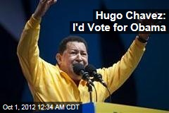 Hugo Chavez: I'd Vote for Obama