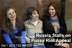 Russia Stalls on Pussy Riot Appeal