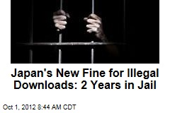 Japan's New Fine for Illegal Downloads: 2 Years in Jail