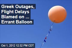 Greek Outages, Flight Delays Blamed on ... Errant Balloon