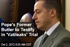 Pope's Former Butler to Testify in 'Vatileaks' Trial