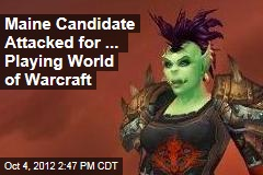 Maine Candidate Attacked for ... Playing World of Warcraft