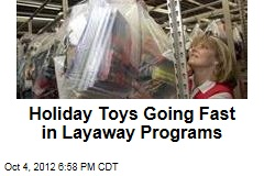 Holiday Toys Going Fast in Layaway Programs