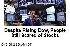 Despite Rising Dow, People Still Scared of Stocks