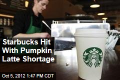 Starbucks Hit With Pumpkin Latte Shortage